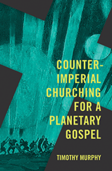 Counter-Imperial Churching for a Planetary Gospel